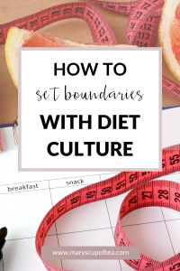 Ditch diet culture by learning how to set boundaries. #dietculture #ditchdietculture #maryscupoftea