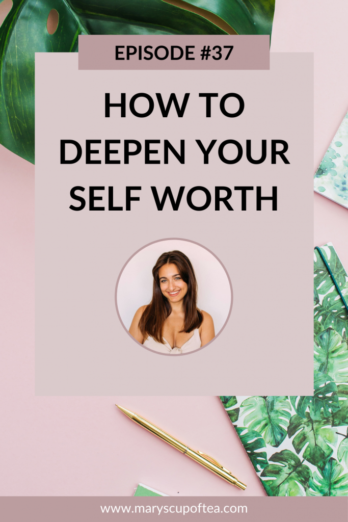 Want to know how to know your self worth? This episode of the Mary's Cup of Tea Podcast teaches you how to deepen your self worth and finally learn to love yourself. Click through to tune in or search for Mary's Cup of Tea on Apple Podcasts!