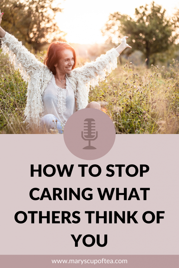 """In this solo episode of the Mary's Cup of Tea Podcast Mary talks about how to stop caring about other people's opinions, other people's expectations, and other people's agendas. You will learn how to truly live for yourself, not other people, and what it means when you're feeling """"stuck"""" in life. She also shares some tips that will help you learn what your core values are, find the right support system and recognize negative projections."""